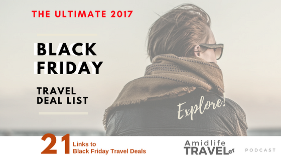 Ultimate Travel Deal List 21 Black Friday Cyber Monday 2017 Amidlife Traveler
