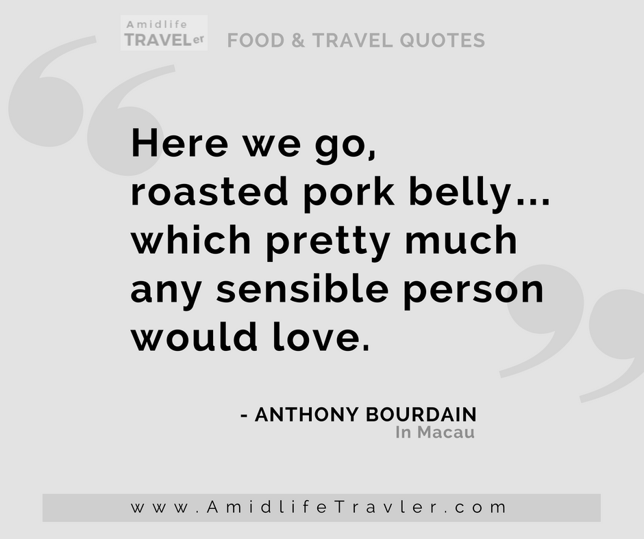 Anthony Bourdain Quote Pork Belly Amidlife Traveler